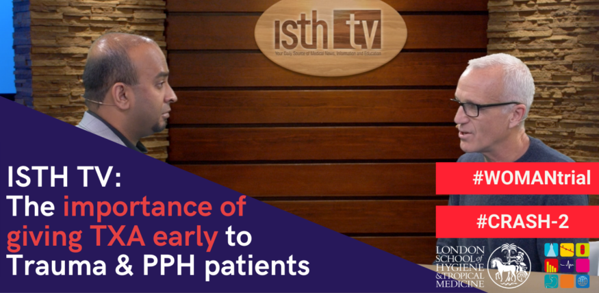 ISTH TV on Tranexamic Acid: The importance of giving TXA early to trauma and PPH patients
